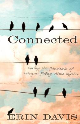 Image for Connected: Curing the Pandemic of Everyone Feeling Alone Together