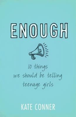 Image for Enough: 10 Things We Should Tell Teenage Girls
