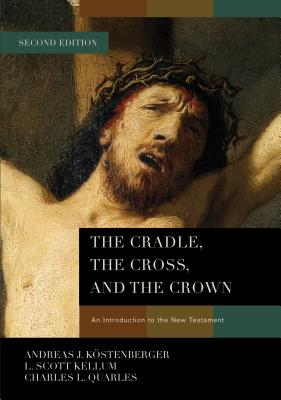 Image for The Cradle, the Cross, and the Crown: An Introduction to the New Testament