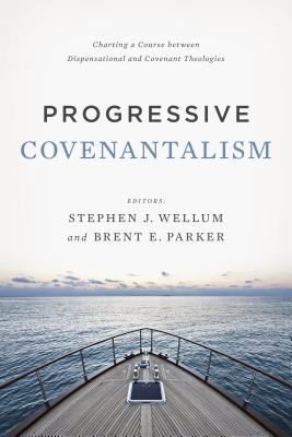 Image for Progressive Covenantalism: Charting a Mediating Position Between Dispensational and Covenantal Theologies