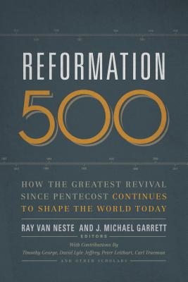 Image for Reformation 500: How the Greatest Revival Since Pentecost Continues to Shape the World Today
