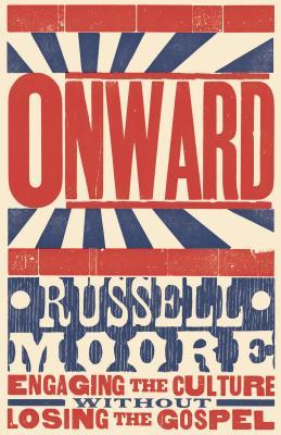 Onward: Engaging the Culture without Losing the Gospel, Russell D. Moore