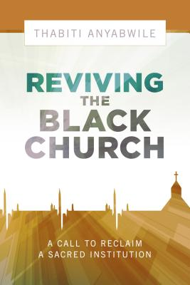 Image for Reviving the Black Church: New Life for a Sacred Institution