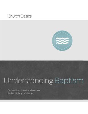 Image for Understanding Baptism (Church Basics)