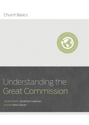 Image for Understanding the Great Commission and the Church (Church Basics)