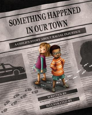 SOMETHING HAPPENED IN OUR TOWN: A CHILD'S STORY ABOUT RACIAL INJUSTICE, CELANO, MARIANNE
