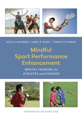 Mindful Sport Performance Enhancement: Mental Training for Athletes and Coaches, Kaufman, Keith A.; Glass, Carol R.; Pineau, Timothy R.