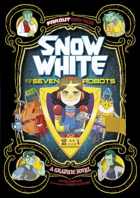 Snow White and the Seven Robots: A Graphic Novel (Far Out Fairy Tales), Simonson, Louise