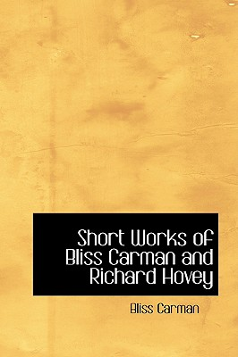 Image for Short Works of Bliss Carman and Richard Hovey