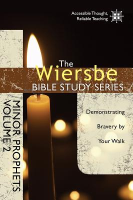 Image for The Wiersbe Bible Study Series: Minor Prophets Vol. 2: Demonstrating Bravery by Your Walk