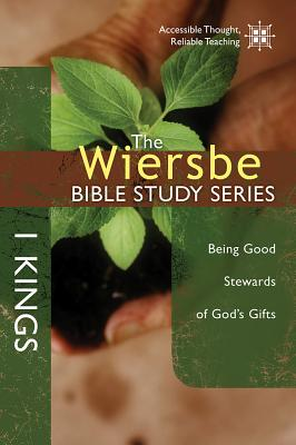 Image for The Wiersbe Bible Study Series: 1 Kings: Being Good Stewards of God's Gifts