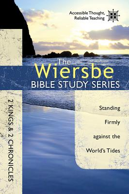 Image for The Wiersbe Bible Study Series: 2 Kings & 2 Chronicles: Standing Firmly Against the World's Tides