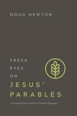 Image for Fresh Eyes on Jesus' Parables: Discovering New Insights in Familiar Passages