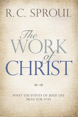 Image for The Work of Christ: What the Events of Jesus' Life Mean for You