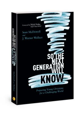 Image for So the Next Generation Will Know: Preparing Young Christians for a Challenging World