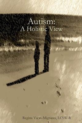 Autism: A Holistic View, Varin-Mignano LCSW-R, Regina