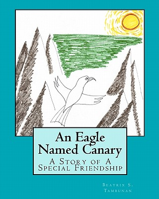 An Eagle Named Canary: A Story of A Special Friendship, Tambunan, Beatrix S.