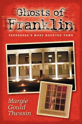 Ghosts Of Franklin: Tennessee's Most Haunted Town, Thessin, Margie Gould