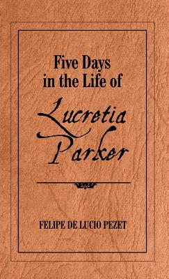 Five Days In the Life of Lucretia Parker, Felipe de Lucio Pezet