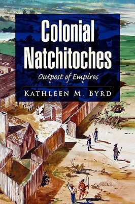 Colonial Natchitoches, Byrd, Kathleen M.