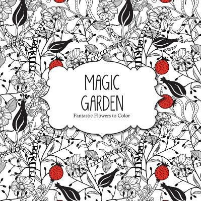 Image for Magic Garden: Fantastic Flowers Coloring Book for Adults (Color Magic)