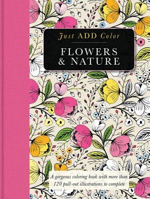 Image for Flowers & Nature: Gorgeous coloring books with more than 120 pull-out illustrations to complete (Just Add Color)