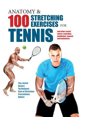 Image for Anatomy & 100 Stretching Exercises for Tennis: And Other Racket Sports Including Paddleball, Squash, and Badminton