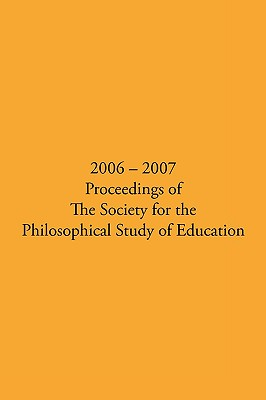 2006 - 2007 Proceedings of the Society for the Philosophical Study of Education