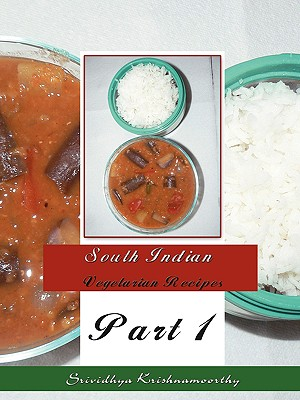 South Indian Vegetarian Recipes: Part 1, Krishnamoorthy, Srividhya