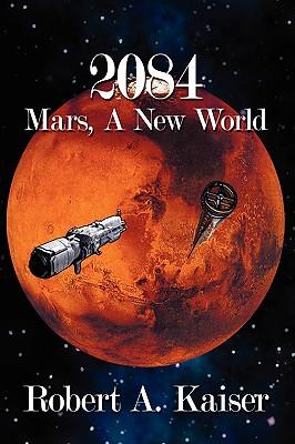 2084: Mars, A New World, Kaiser, Robert A.