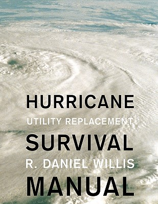 Hurricane Survival Manual: Utility Replacement, Willis, R. Daniel