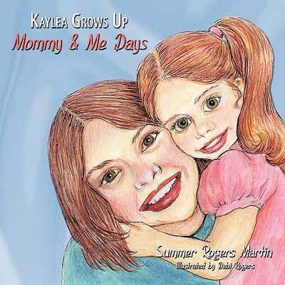 Kaylea Grows Up: Mommy and Me Days, Martin, Summer Rogers