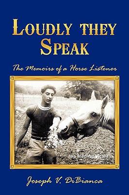 Loudly They Speak: The Memoirs of a Horse Listener, Dibianca, Joseph V.