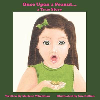 Once Upon a Peanut...: A true story..., Whelahan, Marlene