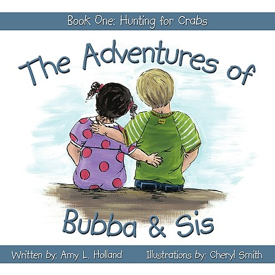 The Adventures of Bubba & Sis: Book One: Hunting for Crabs, Holland, Amy L.