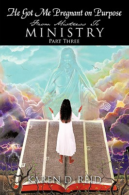 He Got Me Pregnant On Purpose: From Mistress To Ministry - Part Three, Reid, Karen D.