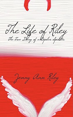 The Life of Riley: The True Diary of a Bipolar Spinster, Riley, Jenny Ann