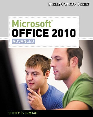 Microsoft Office 2010: Advanced (Shelly Cashman Series Office 2010)