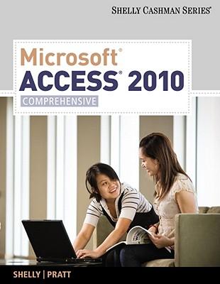 Microsoft Access 2010: Comprehensive (SAM 2010 Compatible Products), Shelly, Gary B.; Pratt, Philip J.; Last, Mary Z.