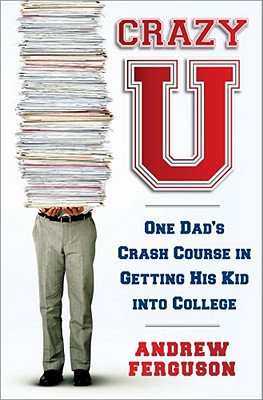 Image for Crazy U: One Dad's Crash Course in Getting His Kid Into College