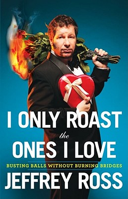 I Only Roast the Ones I Love, Jeffrey Ross