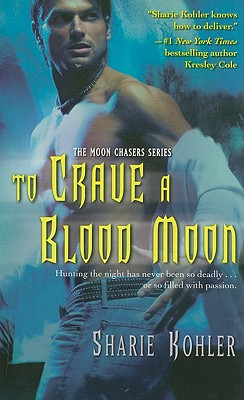 To Crave A Blood Moon (Bk 3 Moon Chasers), Sharie Kohler