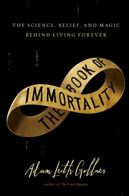Image for The Book of Immortality: The Science, Belief, and Magic Behind Living Forever