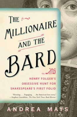 Image for The Millionaire and the Bard: Henry Folger's Obsessive Hunt for Shakespeare's First Folio