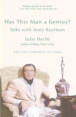 Was This Man a Genius?: Talks with Andy Kaufman, Hecht, Julie