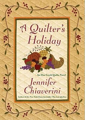 A Quilter's Holiday: An Elm Creek Quilts Novel, Jennifer Chiaverini