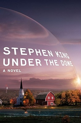Under the Dome: A Novel, Stephen King