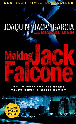 Making Jack Falcone: An Undercover FBI Agent Takes Down a Mafia Family, Garcia,Joaquin/Levin,Michael