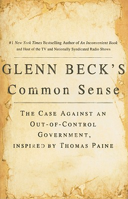 "Image for ""Glenn Beck's Common Sense: The Case Against an Out-of-Control Government, Inspired by Thomas Paine"""