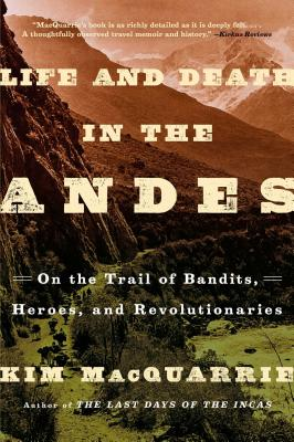 Image for Life and Death in the Andes: On the Trail of Bandits, Heroes, and Revolutionaries